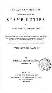 "The Act 5 & 6 Vict. C. 82, for the Assimilation of the Stamp Duties in Great Britain and Ireland: With Schedule of the Duties Payable Thereunder, Decisions, Explanatory Observations, and Tables for Calculating the Value of Legacies Given by Way of Annuity : the Whole Being a Supplement to the Author's Former Work on ""The Stamp Laws"""