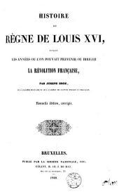 Histoire du règne de Louis XVI. pendant les années, où l'on pouvait prèvenir ou diriger la Révolution Française: Volume1
