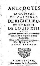 Anecdotes du ministere du Cardinal de Richelieu, et du regne de Louis XIII: Avec quelques particularitez du commencement de la regence d'Anne d'Aûtriche