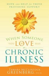 When Someone You Love Has a Chronic Illness: Hope and Help for Those Providing Support