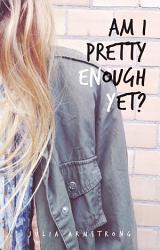 Am I Pretty Enough Yet?