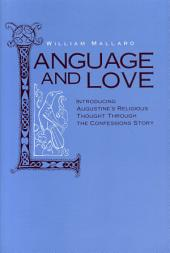 Language and Love: Introducing Augustine's Religious Thought Through the Confessions Story