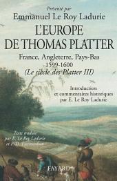 L'Europe de Thomas Platter: France, Angleterre, Pays-Bas 1599-1600. (Le siècle des Platter III)