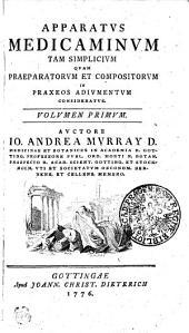 Apparatvs Medicaminvm Tam Simplicivm Qvam Praeparatorvm Et Compositorvm In Praxeos Adivmentvm Consideratvs: Volvmen Primvm, Volume 1