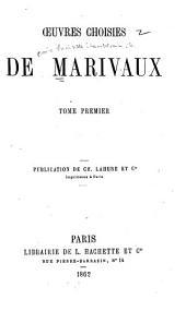 Oeuvres choisies de Marivaux: La vie de Marianne; ou, Les aventures de Madame la Comtesse de ***. Le paysan parvenu; ou Les mémoires de M***