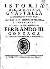 Istoria della citta' di Guastalla succintamente narrata dal padre maestro Gio: Battista Benamati seruita, ..