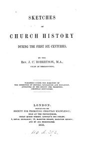 Sketches of Church history during the first six centuries