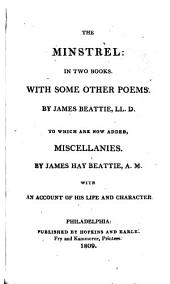 The Works of James Beattie: The minstrel, with some other poems. Miscellanies by James Hay Beattie, with an account of his life and character