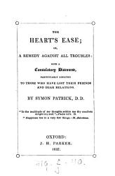The Heart S Ease Or A Remedy Against All Troubles With A Consolatory Discourse Particularly Directed To Those Who Have Lost Their Friends Book PDF