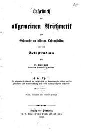 Lehrbuch der allgemeinen Arithmetik: zum Gebrauche an höheren Lehranstalten und beim Selbststudium, Band 1