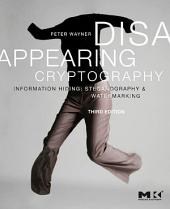 Disappearing Cryptography: Information Hiding: Steganography and Watermarking, Edition 3