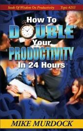 How to Double Your Productivity