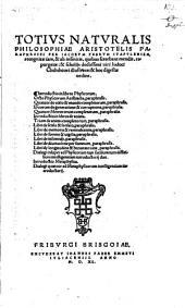 Totius Naturalis Philosophiae Aristotelis Paraphrases
