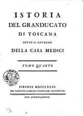 Istoria Del Granducato Di Toscana Sotto Il Governo Della Casa Medici: Tomo Quarto, Volume 4