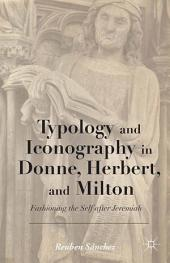 Typology and Iconography in Donne, Herbert, and Milton: Fashioning the Self after Jeremiah