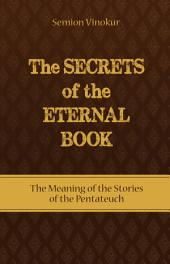 The Secrets of the Eternal Book: The Meaning of the Stories of the Pentateuch