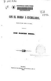 Con el diablo á cuchilladas: drama en tres actos y en verso, Volumen 14;Volumen 18