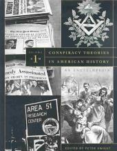 Conspiracy Theories in American History: An Encyclopedia, Volume 1