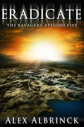 Eradicate: The Ravagers - Episode Five