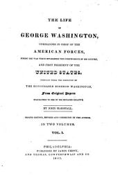 The Life of George Washington: Commander in Chief of the American Forces, During the War which Established the Independence of His Country, and First President of the United States. Comp. Under the Inspection of the Honourable Bushrod Washington, from Original Papers Bequeathed to Him by His Deceased Relative, Volume 1