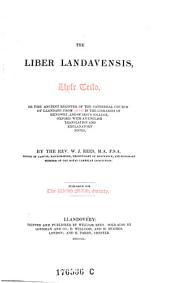 The Liber landavensis, Llyfr Teilo: or, The ancient register of the cathedral church of Llandaff; from mss. in the libraries of Hengwrt, and of Jesus college, Oxford