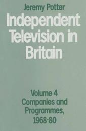 Independent Television in Britain: Volume 4: Companies and Programmes, 1968–80