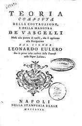 Teoria compiuta della costruzione e della manovra de' vascelli messa alla portata di quelli, che si applicano alla navigazione dal signor Leonardo Eulero ora per la prima volta tradotta dalla francese nella lingua italiana