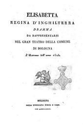 Elisabetta regina d'Inghilterra dramma da rappresentarsi nel Gran Teatro della Comune di Bologna l'autunno dell'anno 1825 [la musica è del celebre maestro signor Gioacchino Rossini]
