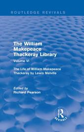 The William Makepeace Thackeray Library: Volume VI - The Life of William Makepeace Thackeray by Lewis Melville
