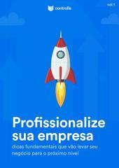 Profissionalize a sua empresa.: Dicas fundamentais que vão levar seu negócio para o próximo nível