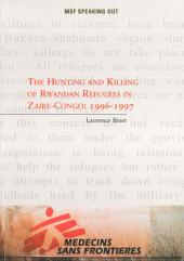 The Hunting and Killing of Rwandan Refugees in Zaire-Congo 1996-1997