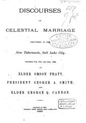 Discourses on Celestial Marriage: Delivered in the New Tabernacle, Salt Lake City, October 7th, 8th and 9th, 1869