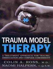 Trauma Model Therapy: A Treatment Aproach for Trauma, Dissociation and Complex Comorbidity