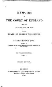 Memoirs of the Court of England, from the Revolution in 1688 to the Death of George the Second: Volume 1