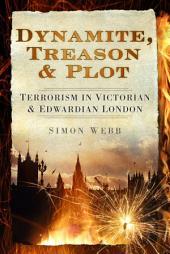 Dynamite, Treason & Plot: Terrorism in Victorian & Edwardian London