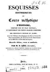 Esquisses historiques, ou Cours méthodique d'histoire, composé sur un plan nouveau, et renfermant des précis gradués d'histoire des principaux peuples du globe