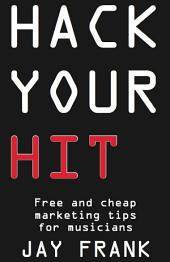 Hack Your Hit: Free And Cheap Marketing Tips For Musicians