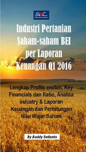 Industri Pertanian Saham-saham BEI per Laporan Keuangan Q1 2016: Lengkap Profile emiten, Key Financials dan Ratio, Analisa industry & Laporan Keuangan dan Perhitungan Nilai Wajar Saham