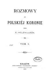 Rozmowy o polskiéj Koronie: Tom 1