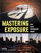 Mastering Exposure: How Great Photography Begins