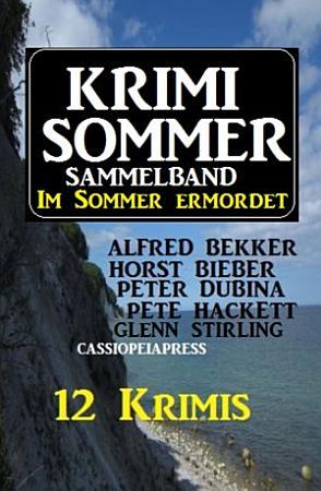 Krimi Sommer Sammelband 12 Krimis   Im Sommer ermordet PDF