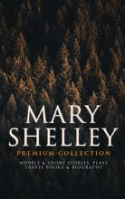 MARY SHELLEY Premium Collection  Novels   Short Stories  Plays  Travel Books   Biography PDF