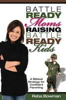 Battle Ready Moms Raising Battle Ready Kids PDF