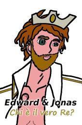 Edward & Jonas - Chi è il vero Re?