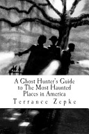 A Ghost Hunter s Guide to the Most Haunted Places in America PDF