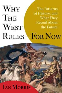 Why the West Rules   For Now Book