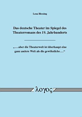 Das deutsche Theater im Spiegel des Theaterromans des 19  Jahrhunderts PDF