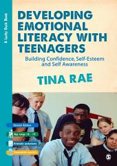 Developing Emotional Literacy with Teenagers: Building Confidence, Self-Esteem and Self Awareness, Edition 2