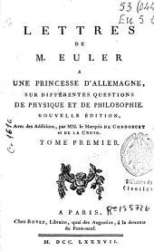 Lettres de M. Euler a une princesse d'Allemagne sur différentes questions de physique et de philosopie: Volume1