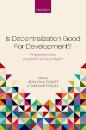 Is Decentralization Good For Development?: Perspectives from Academics and Policy Makers